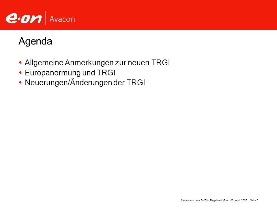 Seite 2Neues aus dem DVGW Regelwerk Gas 03. April 2007 Allgemeine Anmerkungen zur neuen TRGI Europanormung und TRGI Neuerungen/Änderungen der TRGI Age