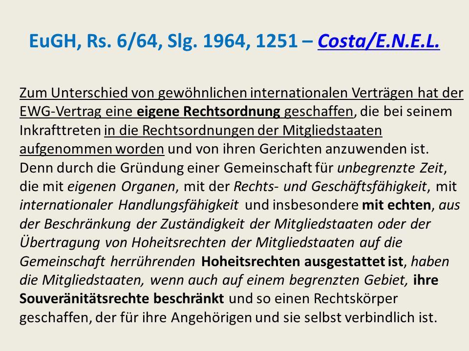 EuGH, Rs. 6/64, Slg. 1964, 1251 – Costa/E.N.E.L.Costa/E.N.E.L. Zum Unterschied von gewöhnlichen internationalen Verträgen hat der EWG-Vertrag eine eig