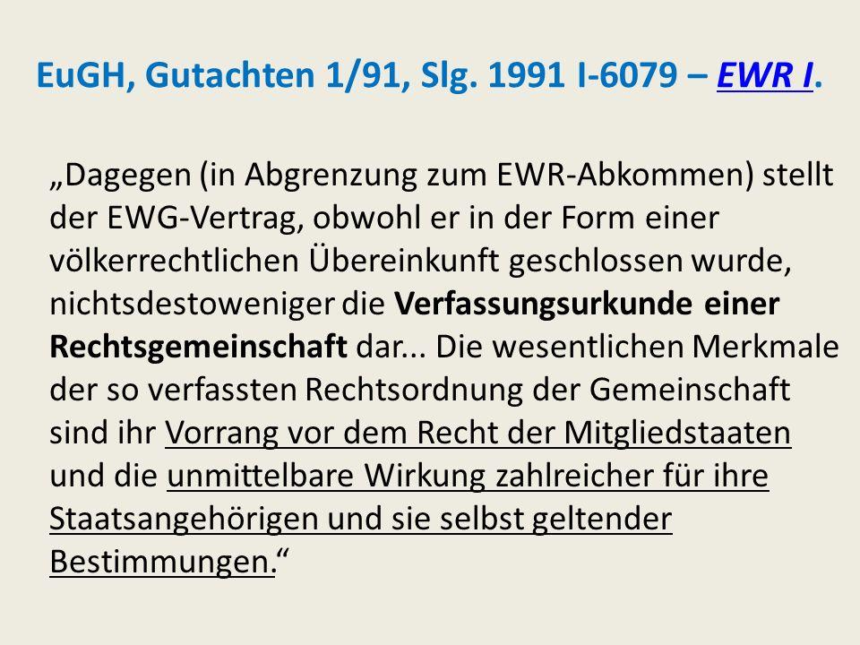 EuGH, Gutachten 1/91, Slg. 1991 I-6079 – EWR I.EWR I Dagegen (in Abgrenzung zum EWR-Abkommen) stellt der EWG-Vertrag, obwohl er in der Form einer völk