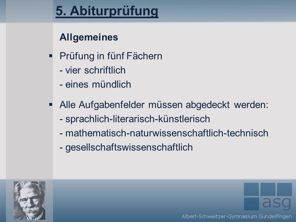 5. Abiturprüfung Allgemeines Prüfung in fünf Fächern - vier schriftlich - eines mündlich Alle Aufgabenfelder müssen abgedeckt werden: - sprachlich-lit