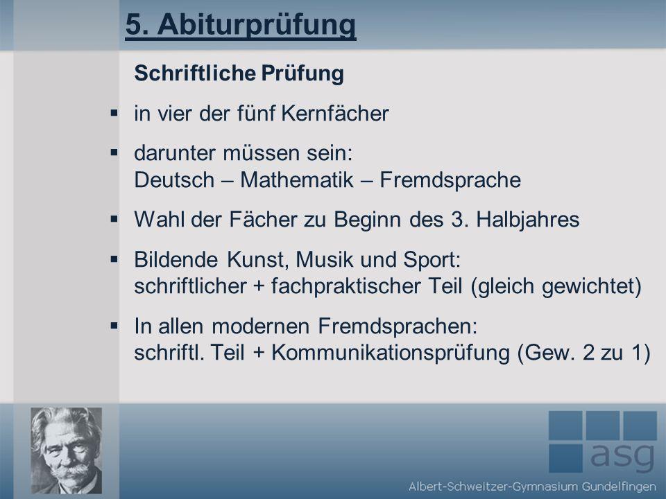 5. Abiturprüfung Schriftliche Prüfung in vier der fünf Kernfächer darunter müssen sein: Deutsch – Mathematik – Fremdsprache Wahl der Fächer zu Beginn