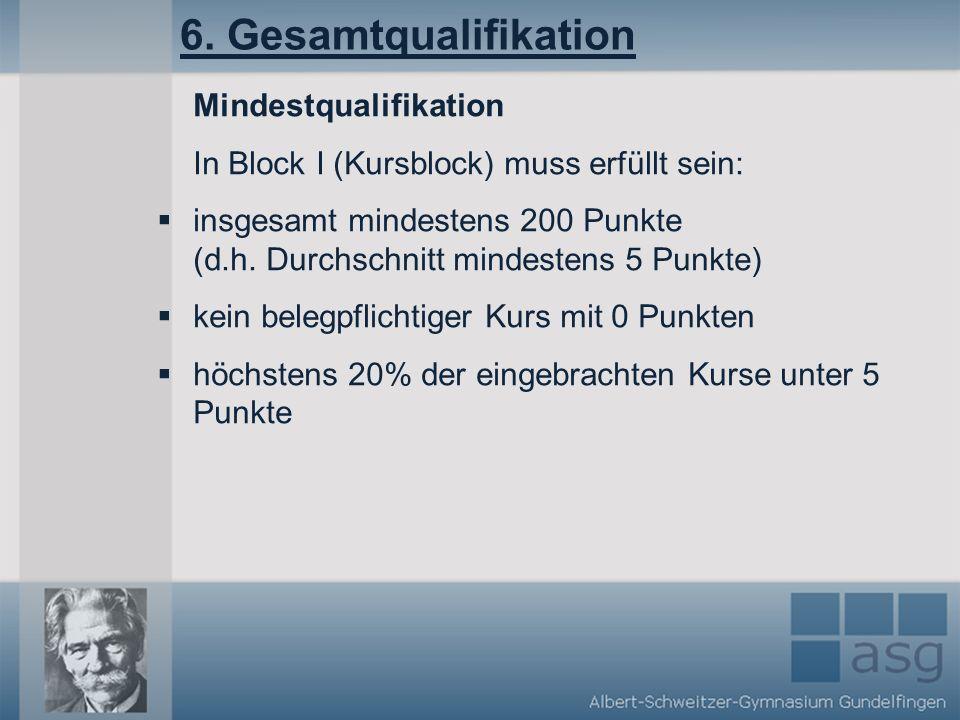 6. Gesamtqualifikation Mindestqualifikation In Block I (Kursblock) muss erfüllt sein: insgesamt mindestens 200 Punkte (d.h. Durchschnitt mindestens 5