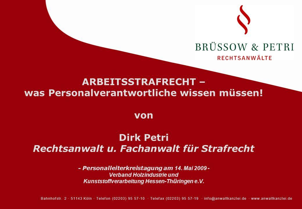 ARBEITSSTRAFRECHT – was Personalverantwortliche wissen müssen! von Dirk Petri Rechtsanwalt u. Fachanwalt für Strafrecht - Personalleiterkreistagung am