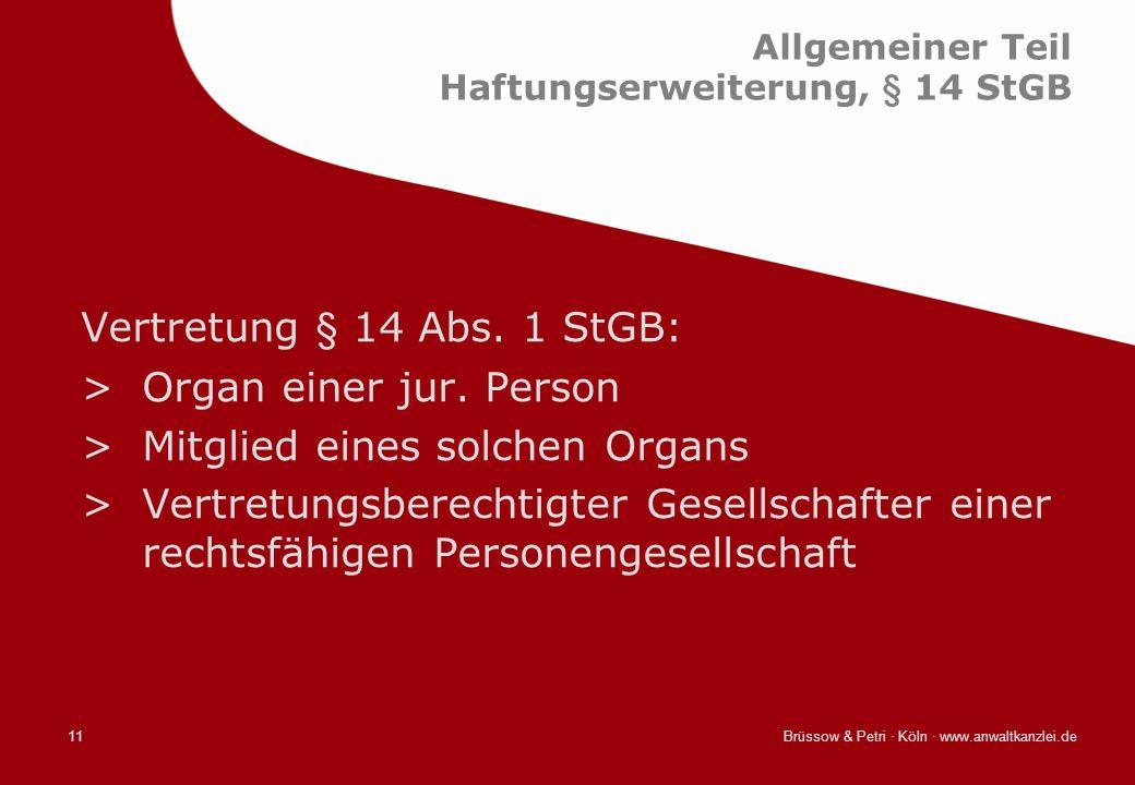 Brüssow & Petri · Köln · www.anwaltkanzlei.de11 Allgemeiner Teil Haftungserweiterung, § 14 StGB Vertretung § 14 Abs. 1 StGB: >Organ einer jur. Person