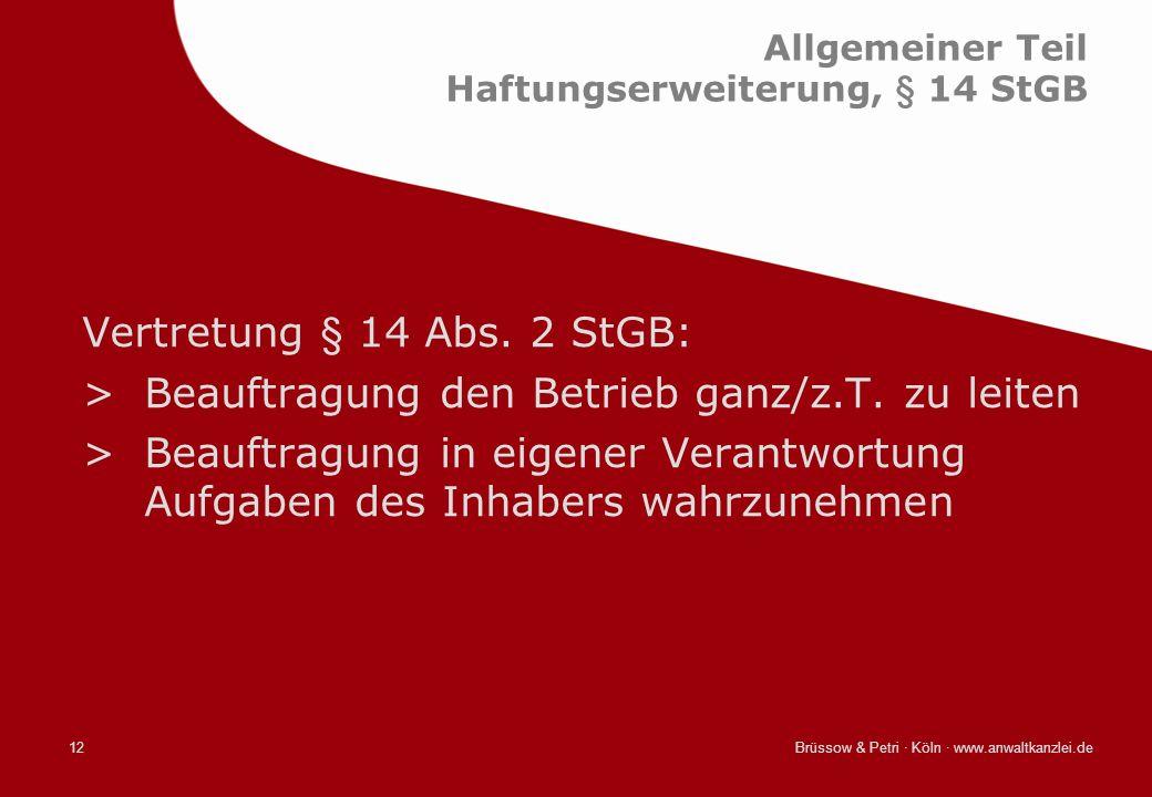 Brüssow & Petri · Köln · www.anwaltkanzlei.de12 Allgemeiner Teil Haftungserweiterung, § 14 StGB Vertretung § 14 Abs. 2 StGB: >Beauftragung den Betrieb