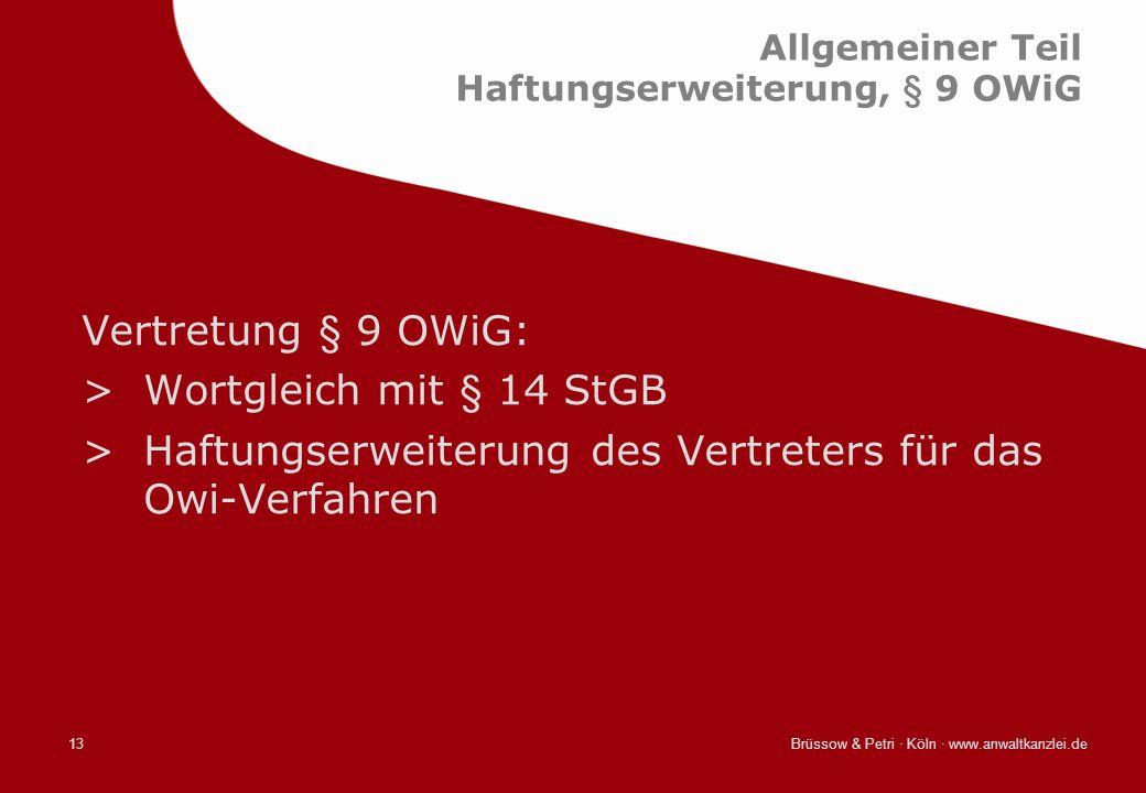Brüssow & Petri · Köln · www.anwaltkanzlei.de13 Allgemeiner Teil Haftungserweiterung, § 9 OWiG Vertretung § 9 OWiG: >Wortgleich mit § 14 StGB >Haftung