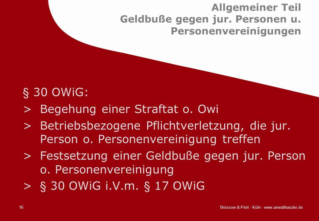 Brüssow & Petri · Köln · www.anwaltkanzlei.de16 Allgemeiner Teil Geldbuße gegen jur. Personen u. Personenvereinigungen § 30 OWiG: >Begehung einer Stra