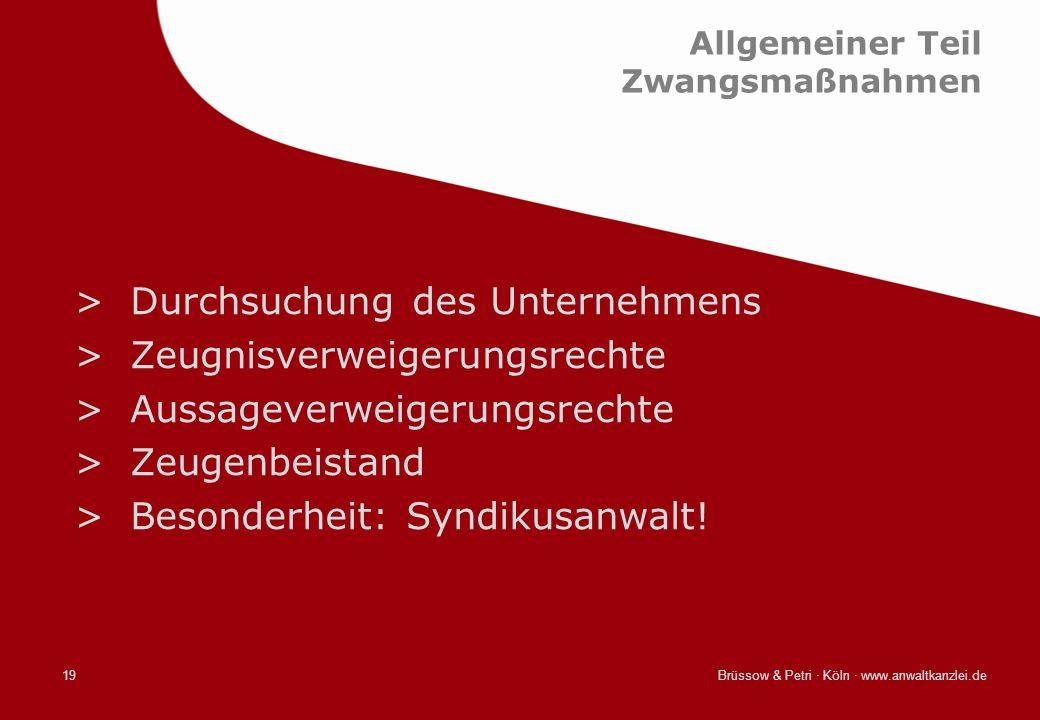 Brüssow & Petri · Köln · www.anwaltkanzlei.de19 Allgemeiner Teil Zwangsmaßnahmen >Durchsuchung des Unternehmens >Zeugnisverweigerungsrechte >Aussageve