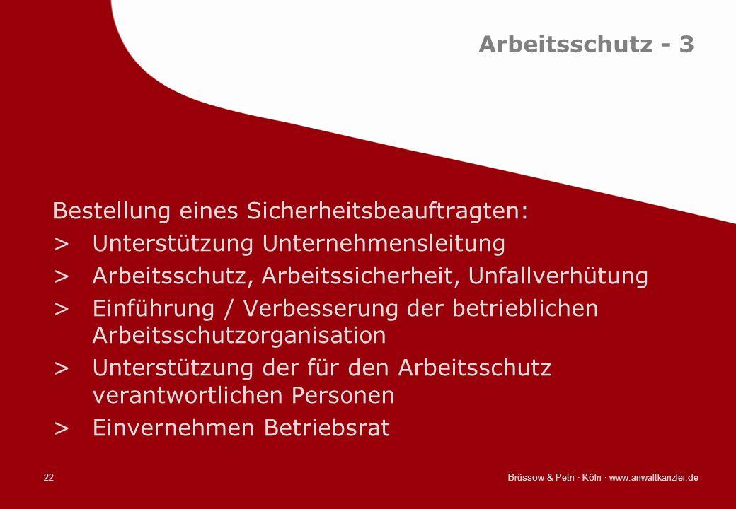 Brüssow & Petri · Köln · www.anwaltkanzlei.de22 Arbeitsschutz - 3 Bestellung eines Sicherheitsbeauftragten: >Unterstützung Unternehmensleitung >Arbeit