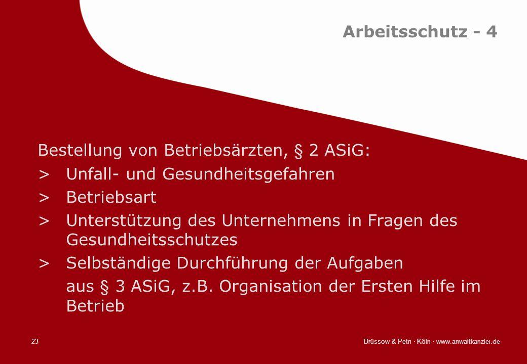 Brüssow & Petri · Köln · www.anwaltkanzlei.de23 Arbeitsschutz - 4 Bestellung von Betriebsärzten, § 2 ASiG: >Unfall- und Gesundheitsgefahren >Betriebsa