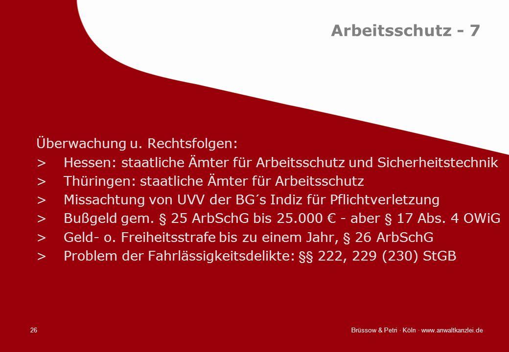 Brüssow & Petri · Köln · www.anwaltkanzlei.de26 Arbeitsschutz - 7 Überwachung u. Rechtsfolgen: >Hessen: staatliche Ämter für Arbeitsschutz und Sicherh