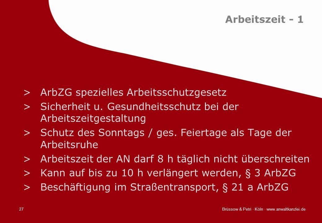 Brüssow & Petri · Köln · www.anwaltkanzlei.de27 Arbeitszeit - 1 >ArbZG spezielles Arbeitsschutzgesetz >Sicherheit u. Gesundheitsschutz bei der Arbeits