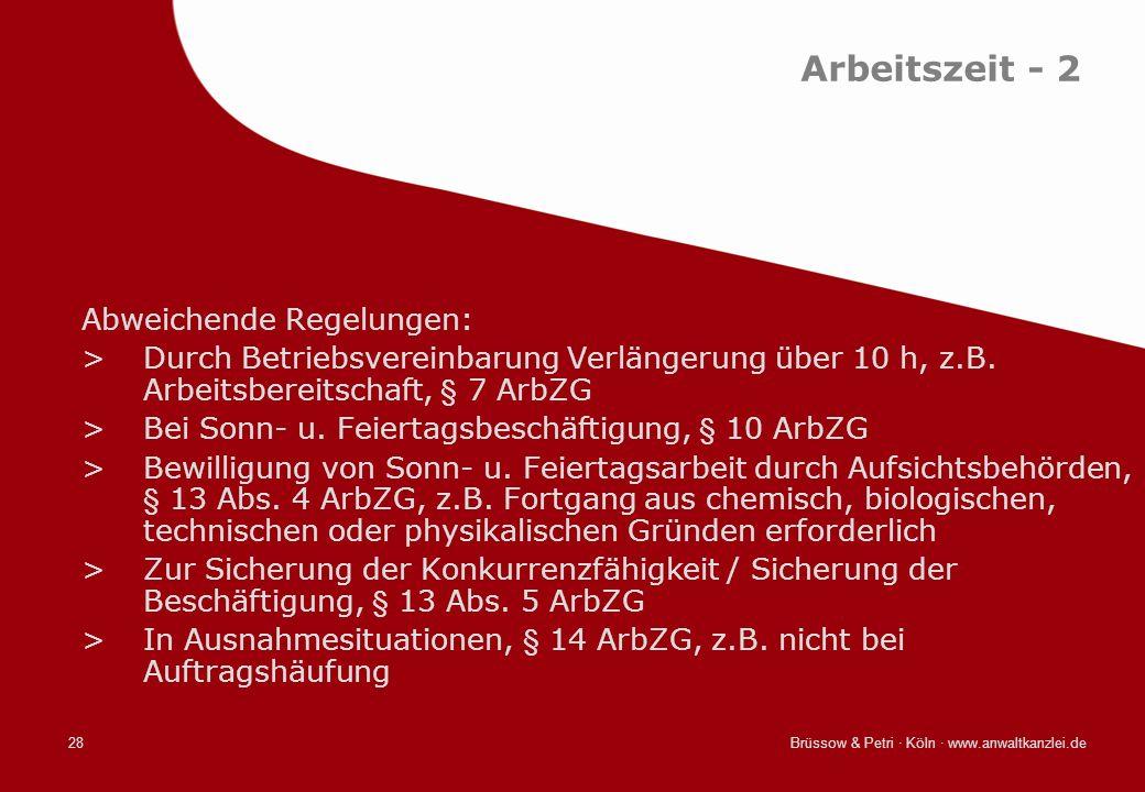 Brüssow & Petri · Köln · www.anwaltkanzlei.de28 Arbeitszeit - 2 Abweichende Regelungen: >Durch Betriebsvereinbarung Verlängerung über 10 h, z.B. Arbei
