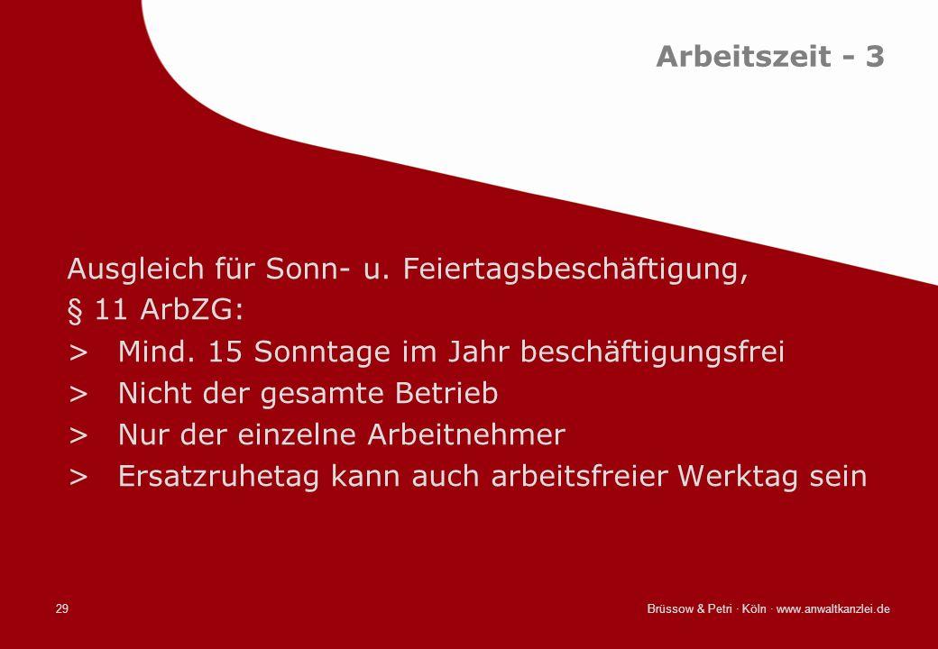 Brüssow & Petri · Köln · www.anwaltkanzlei.de29 Arbeitszeit - 3 Ausgleich für Sonn- u. Feiertagsbeschäftigung, § 11 ArbZG: >Mind. 15 Sonntage im Jahr