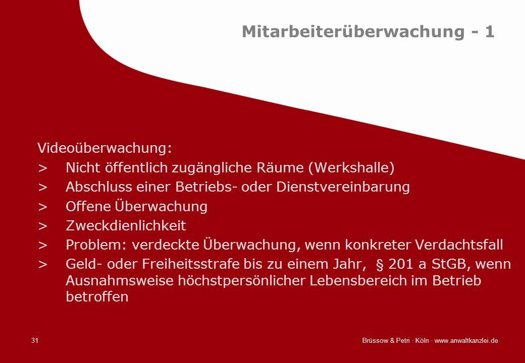 Brüssow & Petri · Köln · www.anwaltkanzlei.de31 Mitarbeiterüberwachung - 1 Videoüberwachung: >Nicht öffentlich zugängliche Räume (Werkshalle) >Abschlu