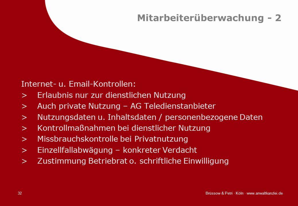 Brüssow & Petri · Köln · www.anwaltkanzlei.de32 Mitarbeiterüberwachung - 2 Internet- u. Email-Kontrollen: >Erlaubnis nur zur dienstlichen Nutzung >Auc