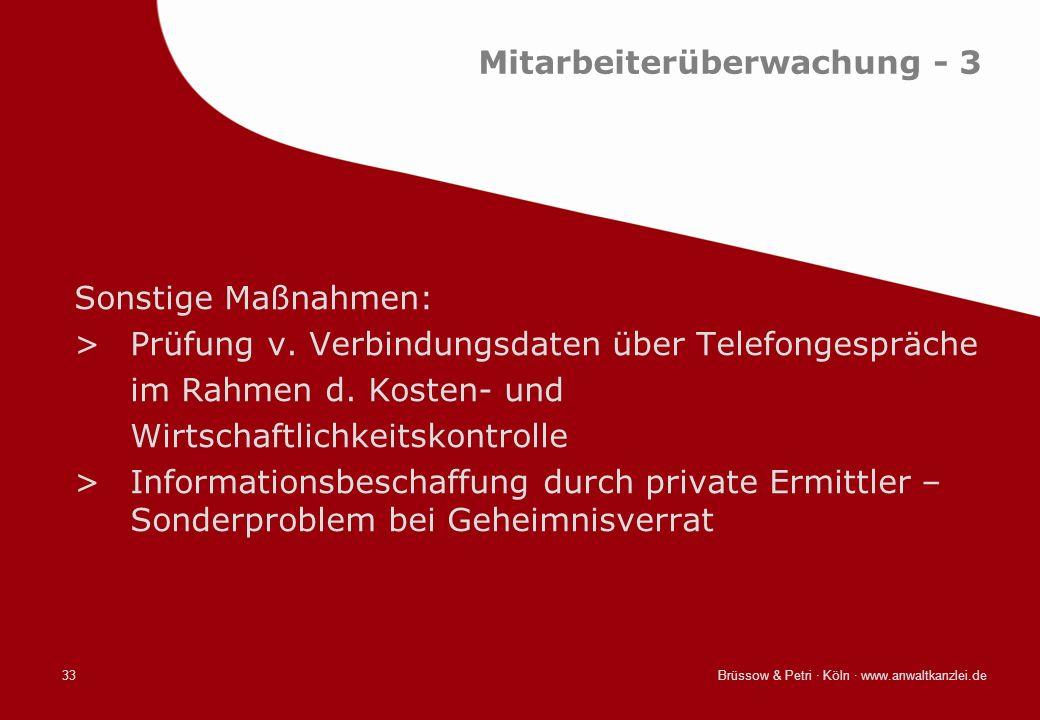 Brüssow & Petri · Köln · www.anwaltkanzlei.de33 Mitarbeiterüberwachung - 3 Sonstige Maßnahmen: >Prüfung v. Verbindungsdaten über Telefongespräche im R