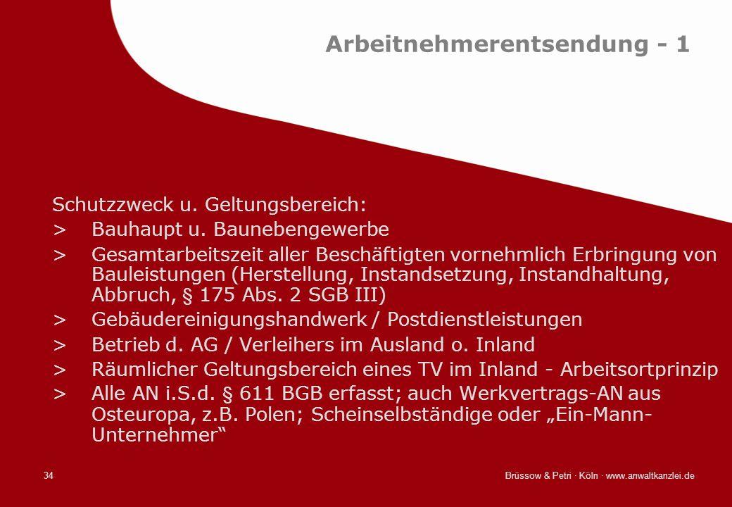 Brüssow & Petri · Köln · www.anwaltkanzlei.de34 Arbeitnehmerentsendung - 1 Schutzzweck u. Geltungsbereich: >Bauhaupt u. Baunebengewerbe >Gesamtarbeits