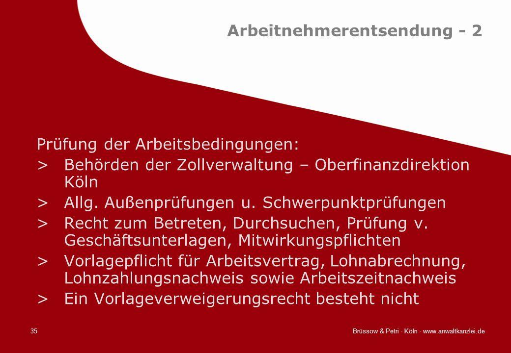 Brüssow & Petri · Köln · www.anwaltkanzlei.de35 Arbeitnehmerentsendung - 2 Prüfung der Arbeitsbedingungen: >Behörden der Zollverwaltung – Oberfinanzdi