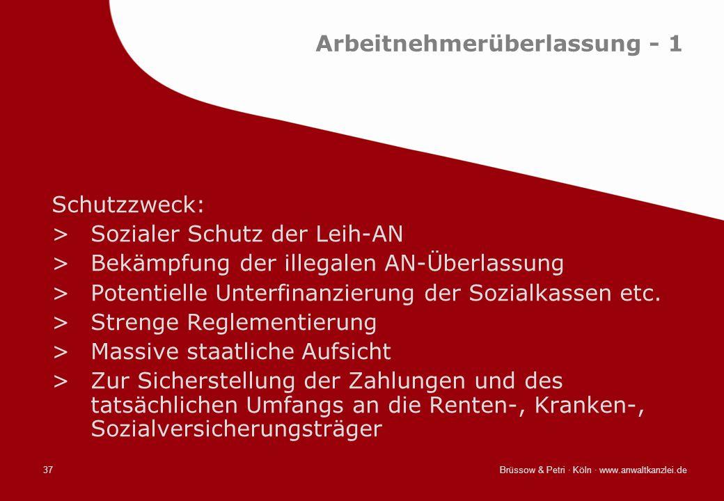 Brüssow & Petri · Köln · www.anwaltkanzlei.de37 Arbeitnehmerüberlassung - 1 Schutzzweck: >Sozialer Schutz der Leih-AN >Bekämpfung der illegalen AN-Übe