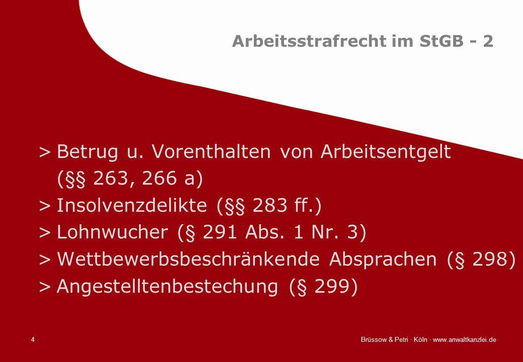 Brüssow & Petri · Köln · www.anwaltkanzlei.de4 Arbeitsstrafrecht im StGB - 2 >Betrug u. Vorenthalten von Arbeitsentgelt (§§ 263, 266 a) >Insolvenzdeli