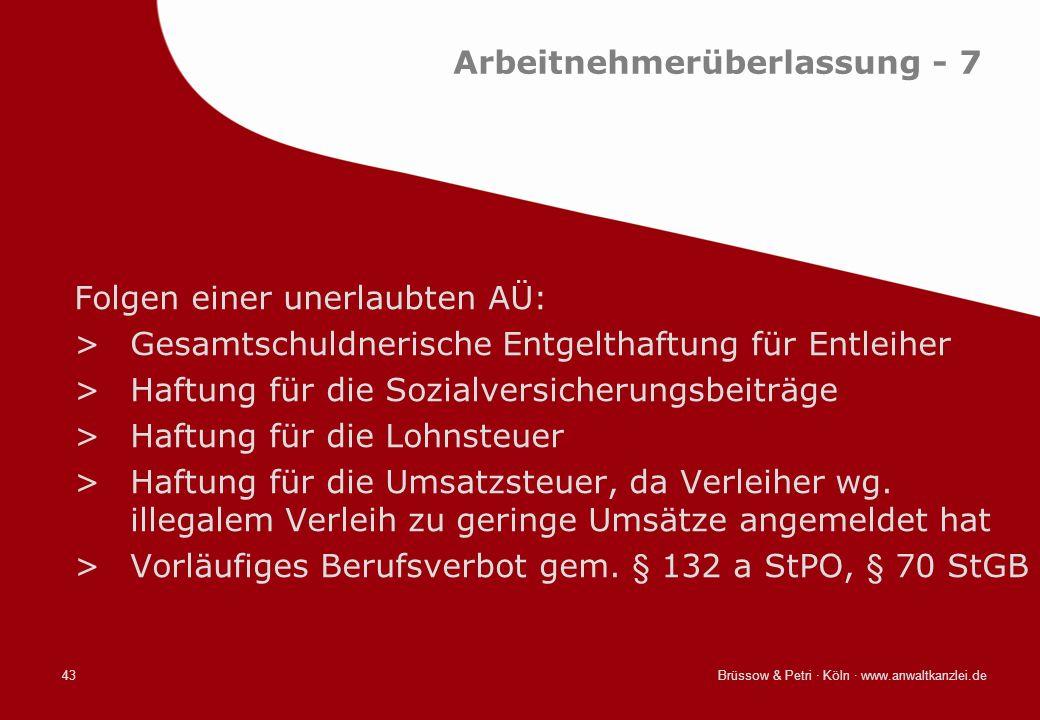 Brüssow & Petri · Köln · www.anwaltkanzlei.de43 Arbeitnehmerüberlassung - 7 Folgen einer unerlaubten AÜ: >Gesamtschuldnerische Entgelthaftung für Entl