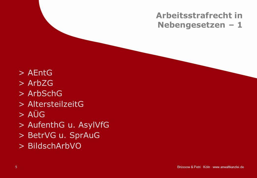 Brüssow & Petri · Köln · www.anwaltkanzlei.de5 Arbeitsstrafrecht in Nebengesetzen – 1 >AEntG >ArbZG >ArbSchG >AltersteilzeitG >AÜG >AufenthG u. AsylVf