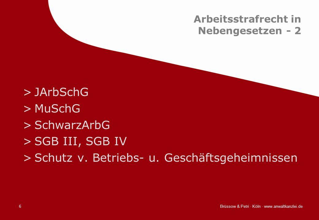 Brüssow & Petri · Köln · www.anwaltkanzlei.de6 Arbeitsstrafrecht in Nebengesetzen - 2 >JArbSchG >MuSchG >SchwarzArbG >SGB III, SGB IV >Schutz v. Betri