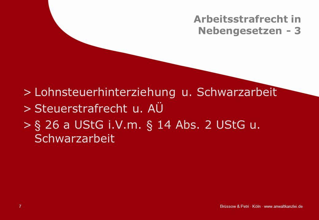 Brüssow & Petri · Köln · www.anwaltkanzlei.de7 Arbeitsstrafrecht in Nebengesetzen - 3 >Lohnsteuerhinterziehung u. Schwarzarbeit >Steuerstrafrecht u. A