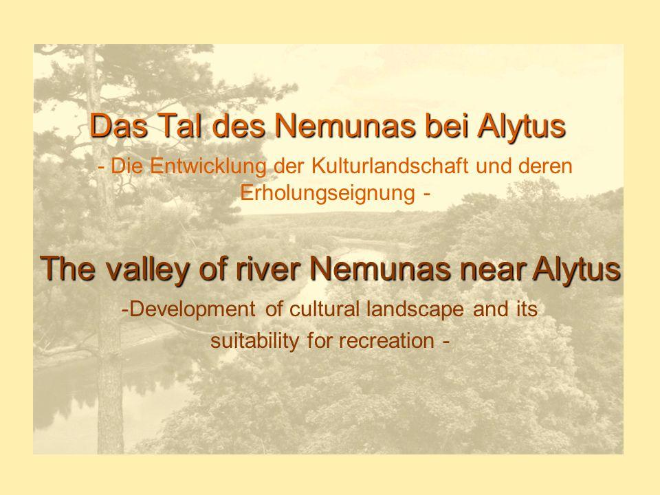 Das Tal des Nemunas bei Alytus - Die Entwicklung der Kulturlandschaft und deren Erholungseignung - The valley of river Nemunas near Alytus -Developmen