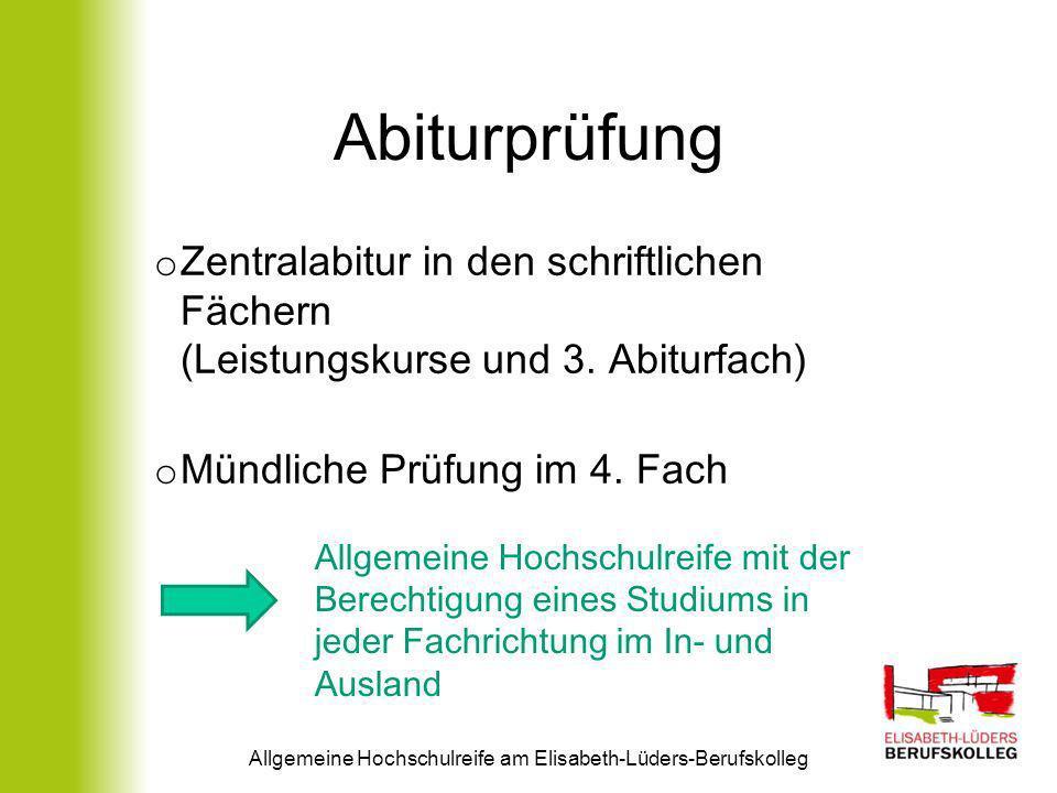 Abiturprüfung o Zentralabitur in den schriftlichen Fächern (Leistungskurse und 3. Abiturfach) o Mündliche Prüfung im 4. Fach Allgemeine Hochschulreife
