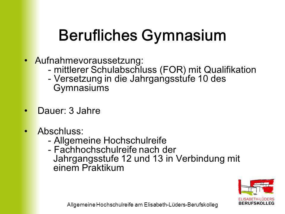 Berufliches Gymnasium Aufnahmevoraussetzung: - mittlerer Schulabschluss (FOR) mit Qualifikation - Versetzung in die Jahrgangsstufe 10 des Gymnasiums D