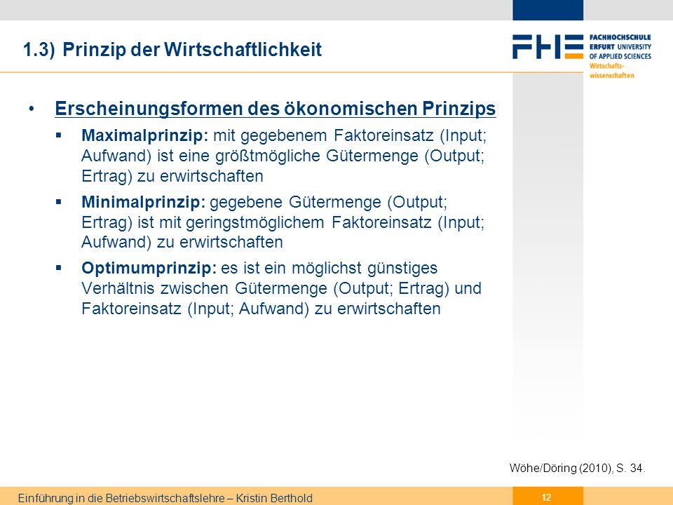 Einführung in die Betriebswirtschaftslehre – Kristin Berthold 1.3) Prinzip der Wirtschaftlichkeit Homo Oeconomicus Wirtschaftlich orientierter Mensch bzw.