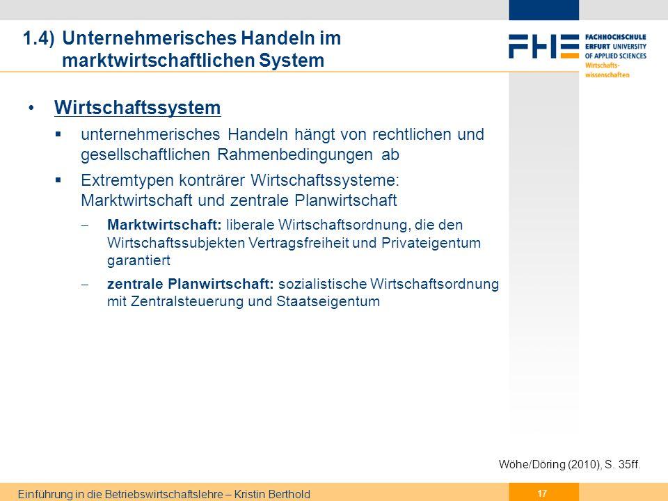 Einführung in die Betriebswirtschaftslehre – Kristin Berthold 1.4) Unternehmerisches Handeln im marktwirtschaftlichen System 18 Wöhe/Döring (2010), S.