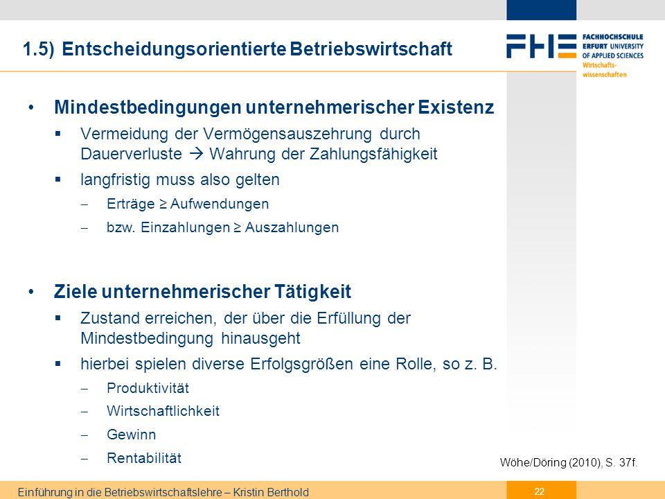 Einführung in die Betriebswirtschaftslehre – Kristin Berthold Produktivität: Mengenmäßige Verhältnis zwischen Output und Input des Produktionsprozesses Ermittlung Teilproduktivitäten z.B.: 1.5) Entscheidungsorientierte Betriebswirtschaft 23 Wöhe/Döring (2010), S.