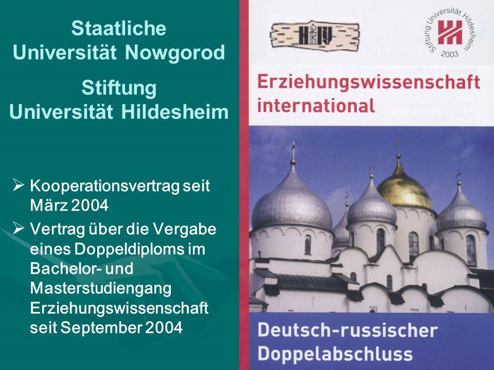 Staatliche Universität Nowgorod Stiftung Universität Hildesheim Kooperationsvertrag seit März 2004 Vertrag über die Vergabe eines Doppeldiploms im Bachelor- und Masterstudiengang Erziehungswissenschaft seit September 2004