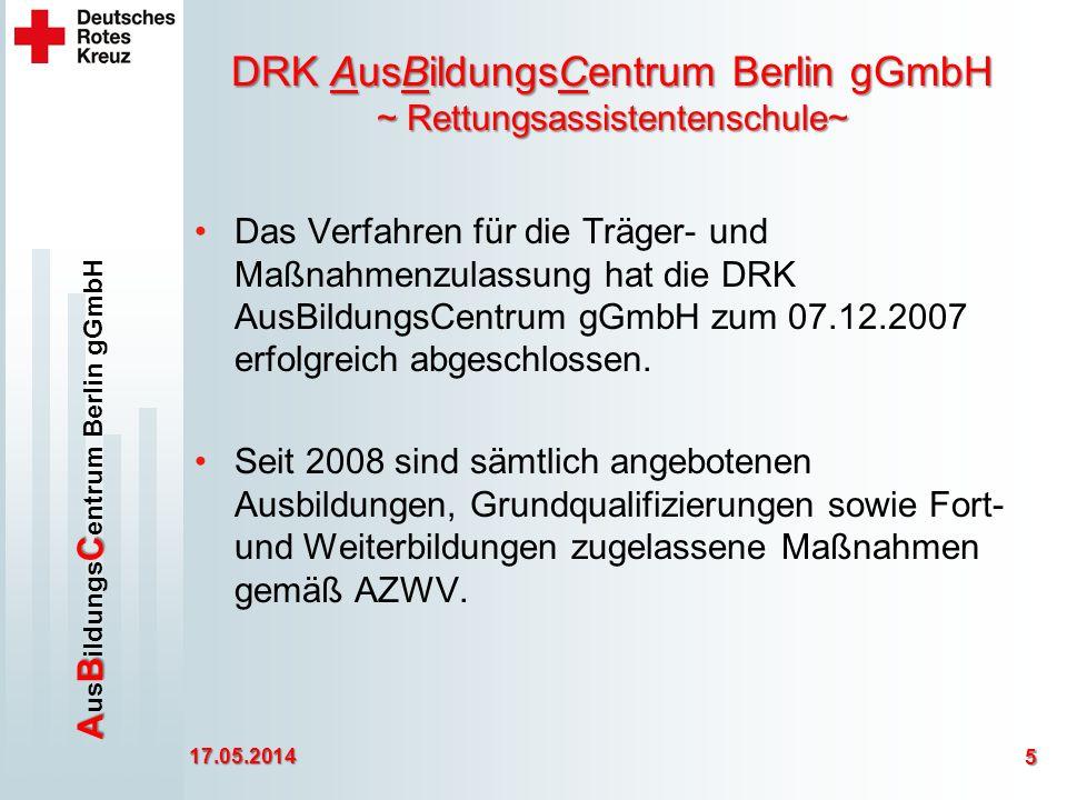 ABC A us B ildungs C entrum Berlin gGmbH DRK AusBildungsCentrum Berlin gGmbH ~ Rettungsassistentenschule~ Das Verfahren für die Träger- und Maßnahmenzulassung hat die DRK AusBildungsCentrum gGmbH zum 07.12.2007 erfolgreich abgeschlossen.