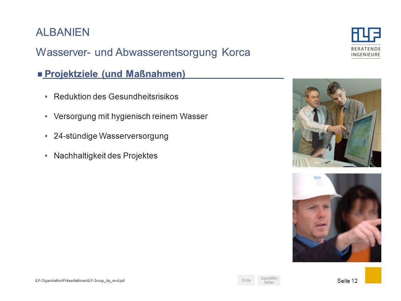 ILF-Organisation\Präsentationen\ILF-Group_de_rev4.ppt Seite 12 Projektziele (und Maßnahmen) Reduktion des Gesundheitsrisikos Versorgung mit hygienisch reinem Wasser 24-stündige Wasserversorgung Nachhaltigkeit des Projektes ALBANIEN Wasserver- und Abwasserentsorgung Korca Geschäfts- felder Ende