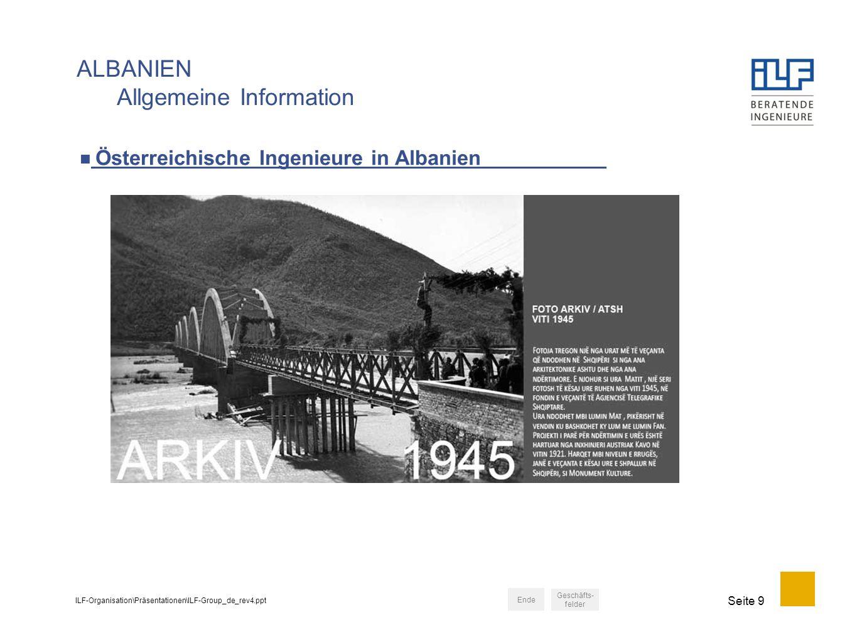 ILF-Organisation\Präsentationen\ILF-Group_de_rev4.ppt Seite 9 Österreichische Ingenieure in Albanien ALBANIEN Allgemeine Information Geschäfts- felder Ende