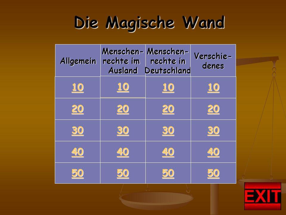 30 40 50 Menschen- rechte im rechte im Ausland Menschen- rechte in rechte in Deutschland Verschie- denes Allgemein 10 20 30 40 50 10 20 30 40 50 10 20 30 40 50 10 20 Die Magische Wand Die Magische Wand
