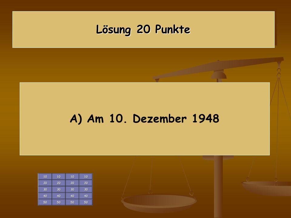 Wann wurde die Allgemeine Erklärung der Menschenrechte angenommen? A)Am 10. Dezember 1948 B)Am 10. Oktober 1972 C) Am 8. Oktober 1904