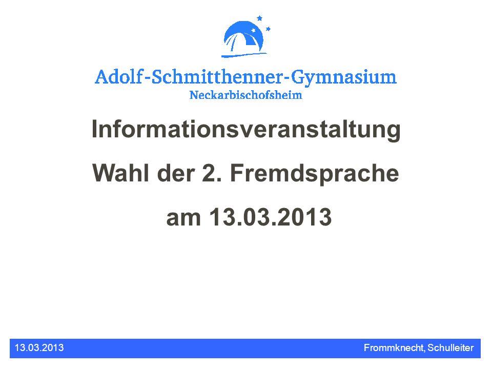 Informationsveranstaltung Wahl der 2. Fremdsprache am 13.03.2013 13.03.2013Frommknecht, Schulleiter