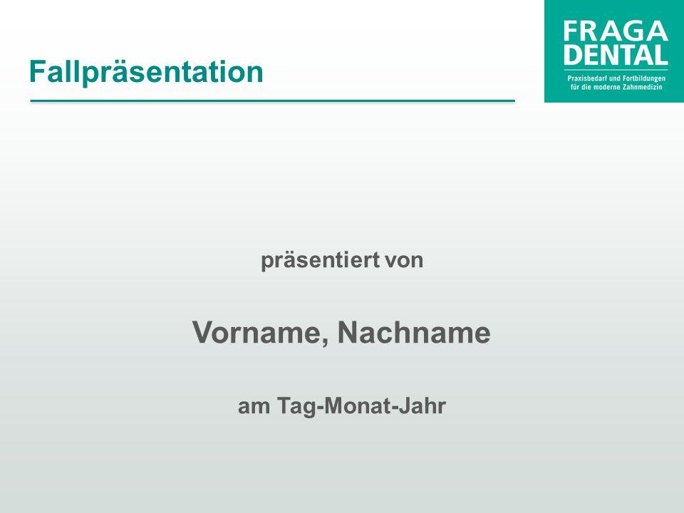 präsentiert von Vorname, Nachname am Tag-Monat-Jahr Fallpräsentation