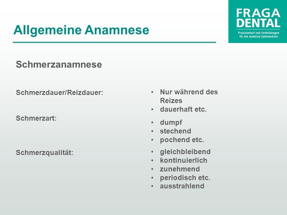 Schmerzdauer/Reizdauer: Schmerzart: Schmerzqualität: Allgemeine Anamnese dumpf stechend pochend etc.
