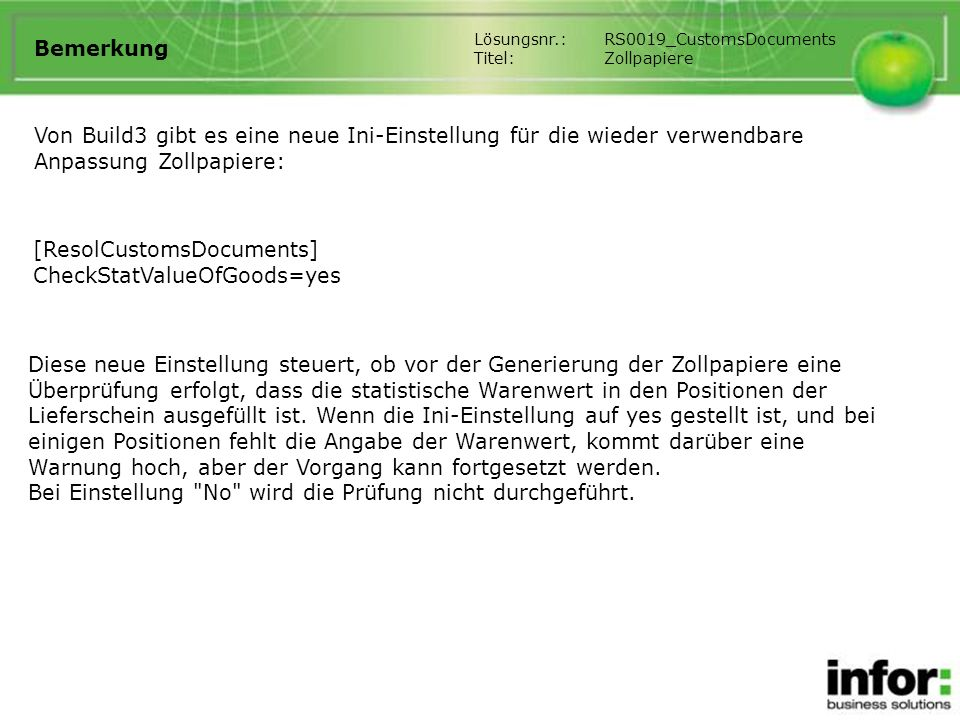 Bemerkung Von Build3 gibt es eine neue Ini-Einstellung für die wieder verwendbare Anpassung Zollpapiere: [ResolCustomsDocuments] CheckStatValueOfGoods