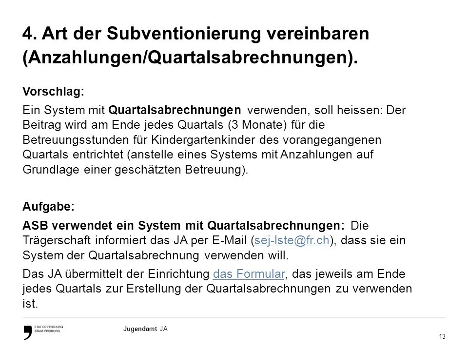 13 Jugendamt JA 4. Art der Subventionierung vereinbaren (Anzahlungen/Quartalsabrechnungen). Vorschlag: Ein System mit Quartalsabrechnungen verwenden,