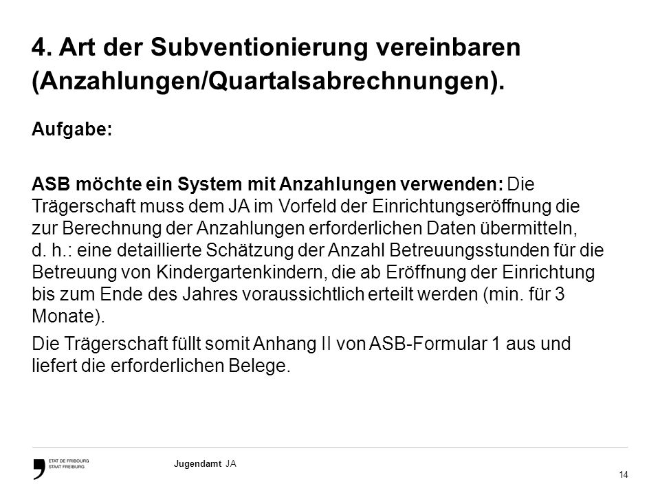 14 Jugendamt JA 4. Art der Subventionierung vereinbaren (Anzahlungen/Quartalsabrechnungen). Aufgabe: ASB möchte ein System mit Anzahlungen verwenden: