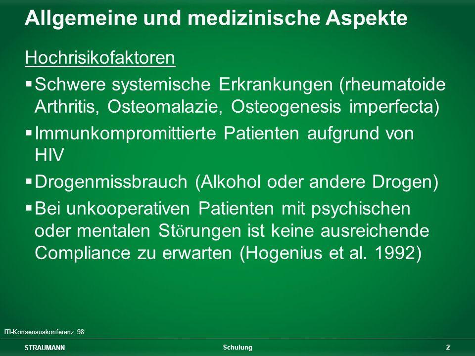 STRAUMANN 2 Schulung Allgemeine und medizinische Aspekte ITI-Konsensuskonferenz 98 Hochrisikofaktoren Schwere systemische Erkrankungen (rheumatoide Ar