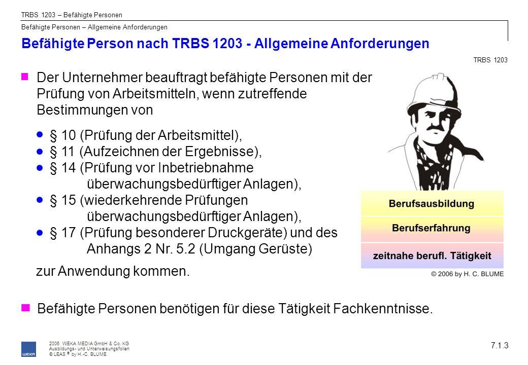 2006 WEKA MEDIA GmbH & Co. KG Ausbildungs- und Unterweisungsfolien © LEAS by H.-C. BLUME ® Befähigte Person nach TRBS 1203 - Allgemeine Anforderungen