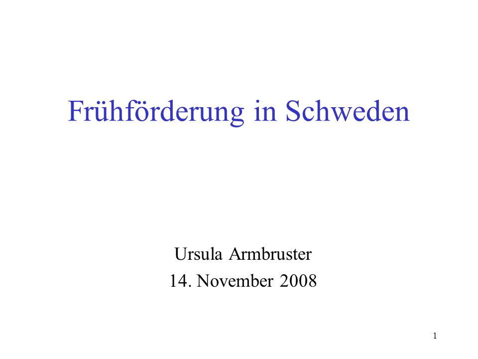 Ursula Armbruster, Stockholm, 20081 Frühförderung in Schweden Ursula Armbruster 14. November 2008